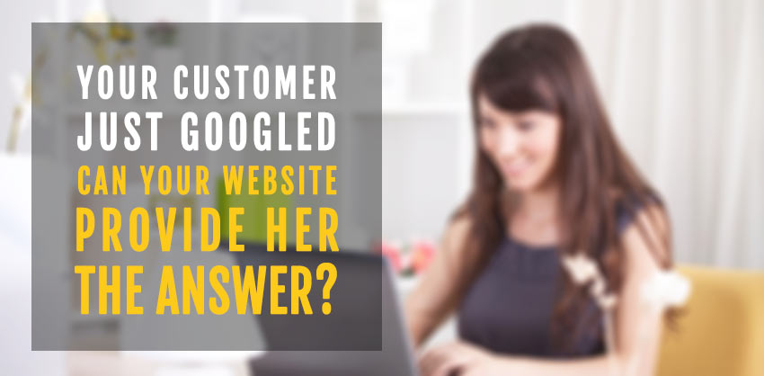 Your customer just Googled - did your website provide the answer?
