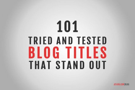 101 Tried and Tested Blog Post TITLES that STAND OUT